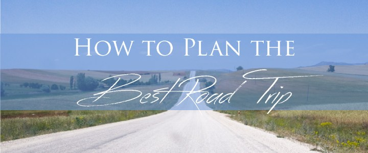 How to Plan a Road Trip and define the Best Itinerary for yourself