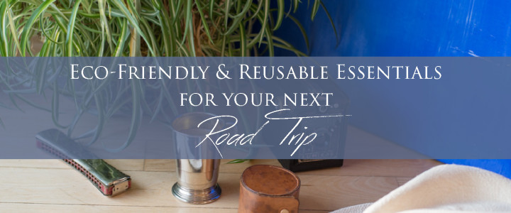 Eco-Friendly & Reusable Essentials for your next Road Trip - Learn more on roadtripsaroundstheworld.com