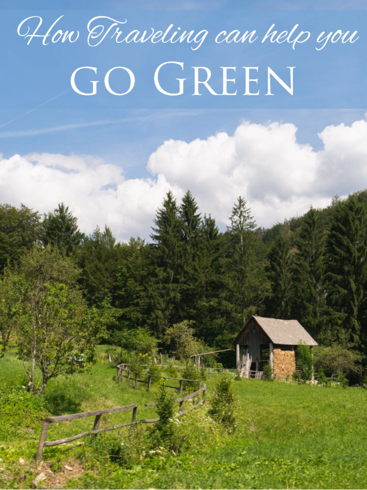 How Traveling can help you go Green - Visit roadtripsaroundtheworld.com for some green habits learned on the road