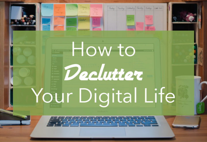 How to Declutter your Digital Life. Get organized and save time!