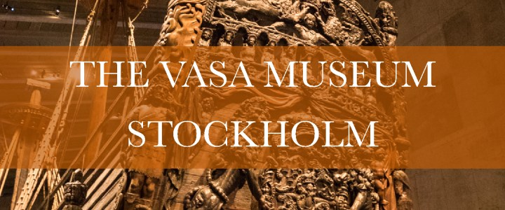 Visit the Vasa Museum and learn the terrible fate of the most beautiful Swedish ship