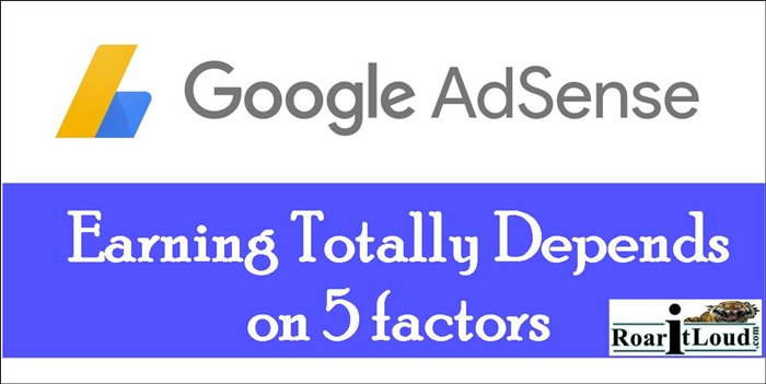 Google AdSense Earning Totally Depends on 5 factors