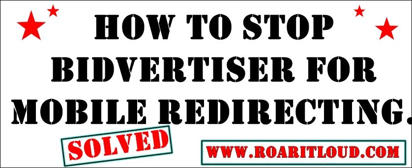 How to stop bidvertiser for mobile redirecting