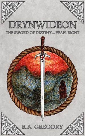 Drynwideon, The Sword of Destiny – Yeah, Right. A book by R.A. Gregory Author