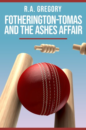 Fotherington-Tomas and the Ashes Affair. A book by Rob Gregory Author