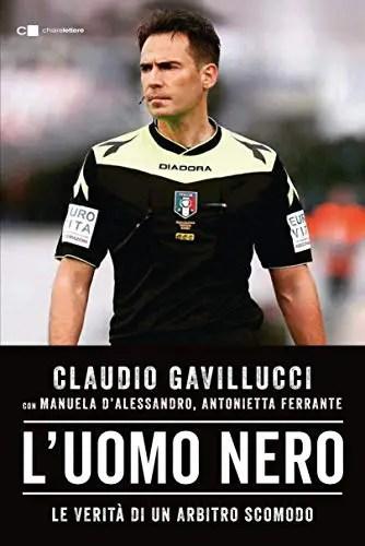 Roba da Arbitri - Claudio Gavillucci: L'uomo nero