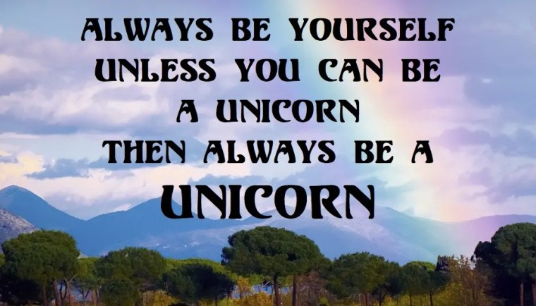 photo of rainbow vista with quote: Always Be Yourself, Unless You Can Be a Unicorn, Then Always Be a Unicorn
