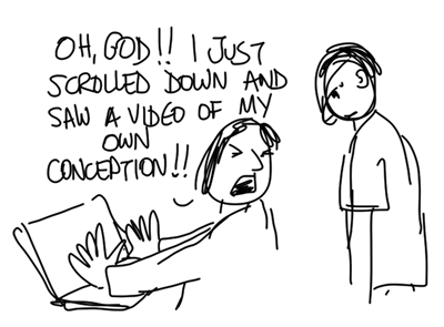 Oh, god! I just scrolled down and saw a video of my own conception!