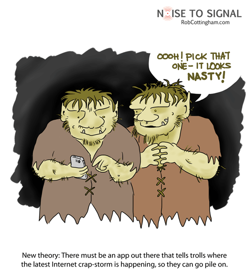 """One troll looks over another's shoulder at a mobile device and says """"Pick that! It looks nasty."""" Caption: New theory - there must be an app that tells trolls where the latest online crap-storm is happening, so they can pile on."""