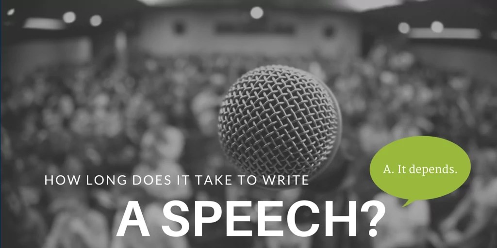 How long will that speech take to write?
