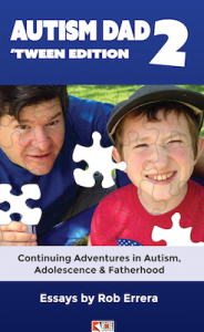 Autism Dad 2—'Tween Edition: Continuing Adventures in Autism, Adolescence & Fatherhood