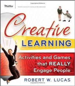 Creative Learning- Activities and Games That REALLY Engage People by Robert W. Lucas