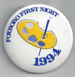 "This is the first official ""Foxboro First Night"" button that people bought for the December 31, 1993 events.  Like the button people buy in Boston, this button was used for admission to various events in and around Foxboro that New Year's Eve.  I designed it myself in MS Paint and drew (as best I could) a little artist pallet and paint brush to symbolize ""the arts."""