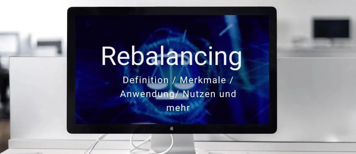 Rebalancing - Definition, Bedeutung, Anwendung, Nutzen