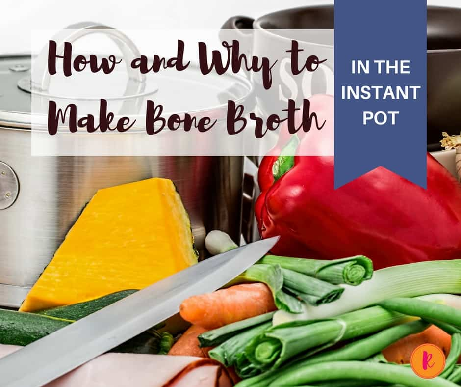 How and Why to make bone Broth in the Instant Pot