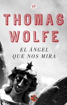 El ángel que nos mira - Thomas Wolfe