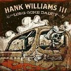 hank williams iii - long gone daddy