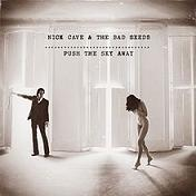 nick cave and the bad seeds push the sky away