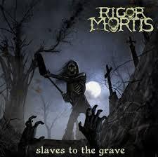 rigor mortis slaves to the grave lyrics