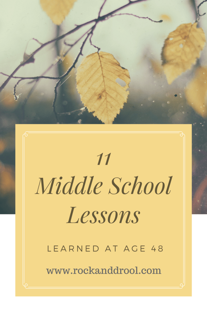 11 middle school lessons learned at age 48 rockanddrool.com