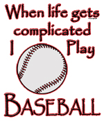 Baseball When Life Gets Complicated I Play