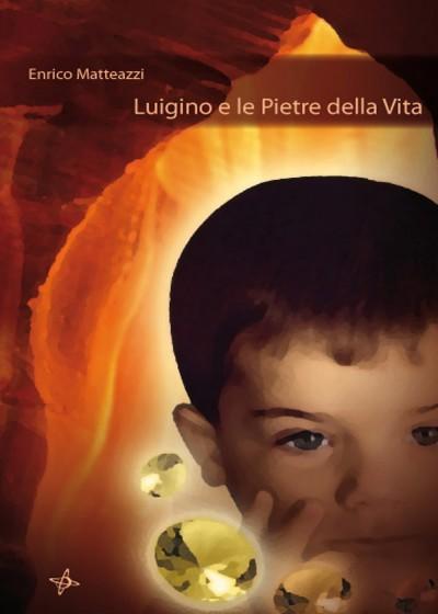 Luigino e le pietre della Vita - Enrico Matteazzi