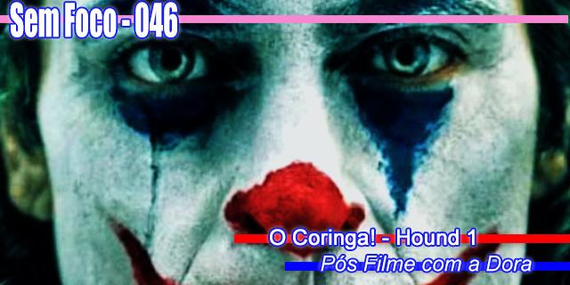 Sem Foco 046 - O Coringa - Hound 1