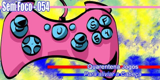 054-SF-Quarentena de Jogos