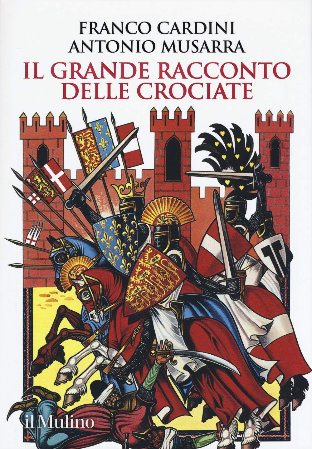 Recensione di Il Grande Racconto Delle Crociate – F. Cardini – A. Musarra