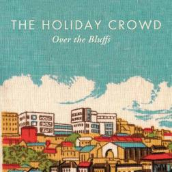 The Holiday Crowd - Over The Bluffs (2013)