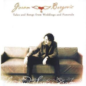 Goran Bregovič - Tales and Songs from Weddings and Funerals