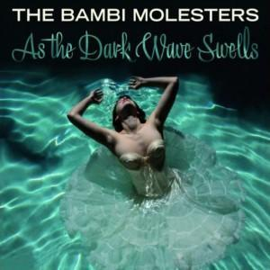 The Bambi Molesters – As the Dark Wave Swells