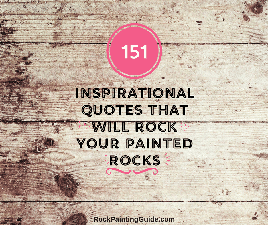 151 Inspirational Quotes that will Rock your Painted Rocks