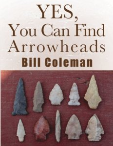 best arrowhead hunting book yes you can find arrowheads by bill coleman