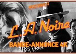 La bande annonce en 4K de L.A. Noire est disponible