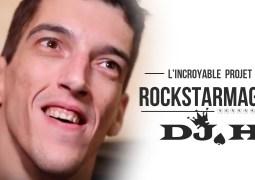L'incroyable Projet Rockstar Mag' – Rencontre avec DJ H