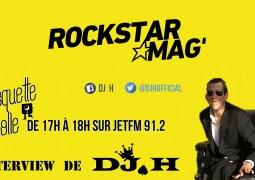 DJ H parle du Projet de Rockstar Mag sur la radio JETFM !