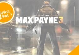 Les origines de Max Payne 3 – Le Saviez-Vous ?