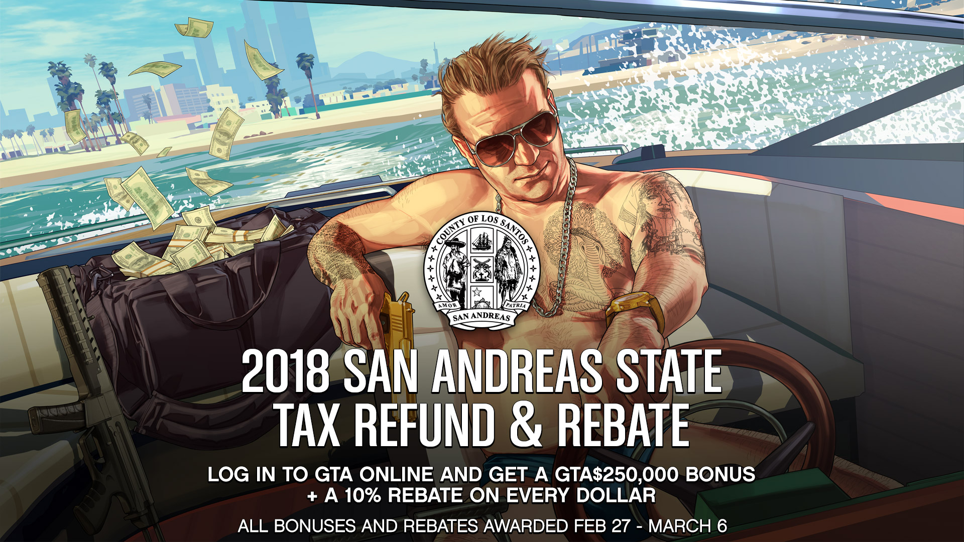 """Official GTA Online tax refund and rebate promotional image. It reads: """"2018 San Andreas State Tax Refund & Rebate. Log in to GTA Online and get a GTA$250,000 bonus + a 10% rebate on every dollar. All bonuses and rebates awarded Feb 27-March 6"""