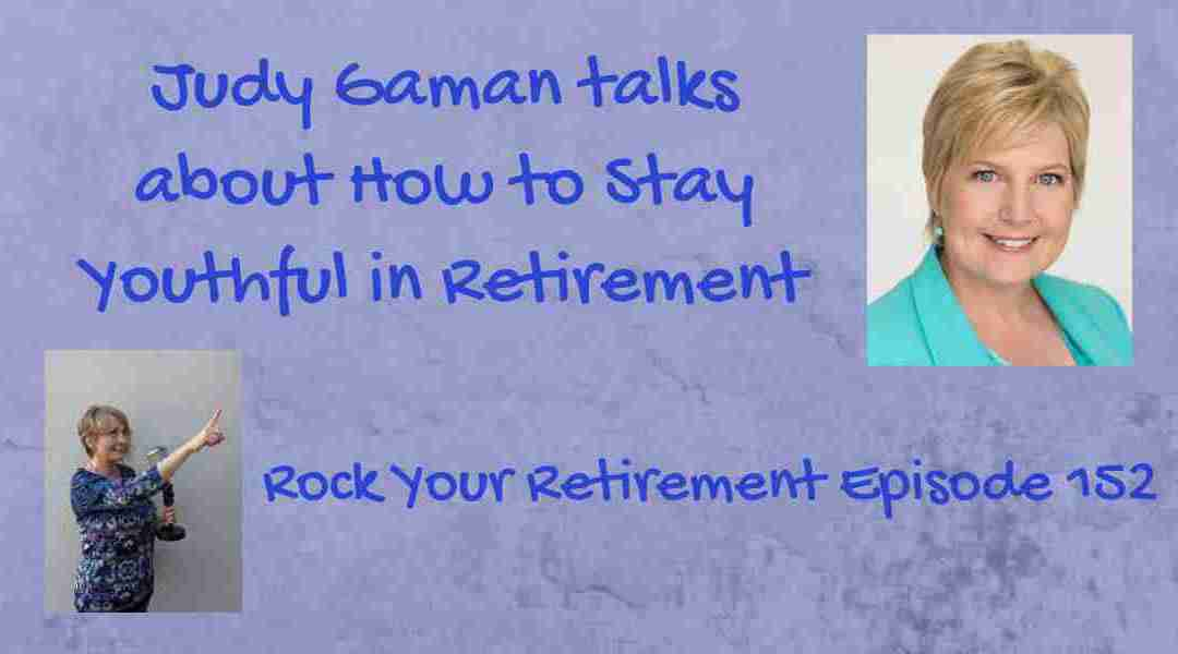 How to Stay Youthful in Retirement? Episode 152
