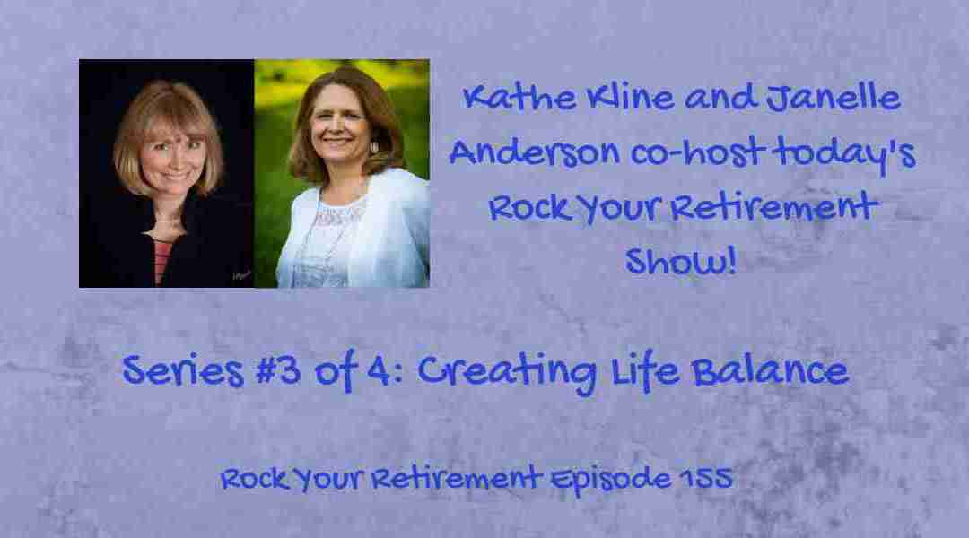 Creating Life Balance After Retirement: Ep 155