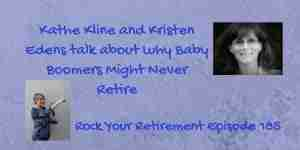 Kathe Kline and Kristen Edens talk about why Baby Boomers Might Never Retire