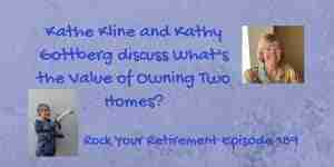 Kathe Kline and Kathy Gottberg talk about What's the Value of Owning Two Homes