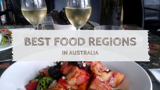 4 of the Best Food Regions in Australia