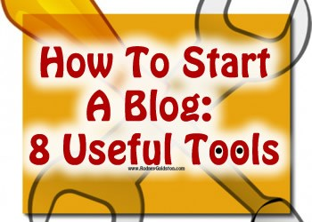 How To Start A Blog – 8 Useful Blogging Tools