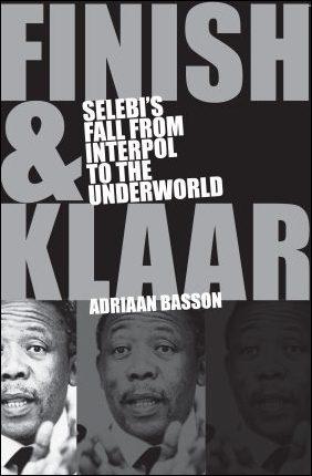Finish & Klaar: Selebi's Fall from Interpol to the Underworld