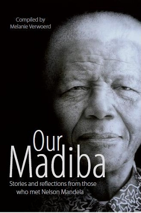 Our Madiba: Stories and Reflections from those who met Nelson Mandela