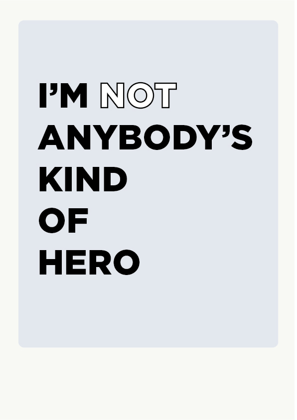 I'M NOT ANYBODY'S KIND OF HERO, POSTER