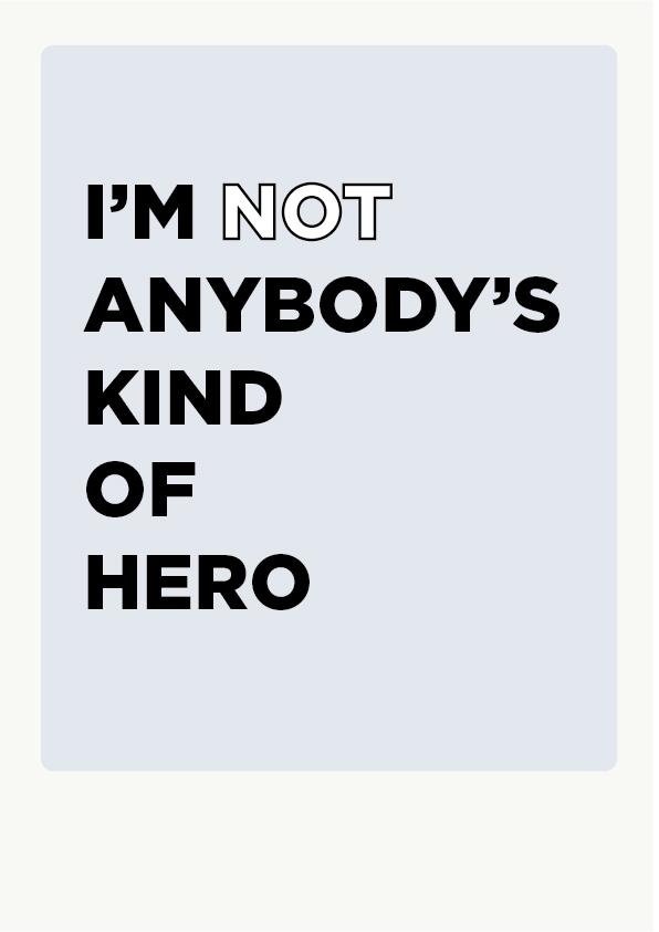 I'M NOT ANYBODY'S KIND OF HERO, POSTER