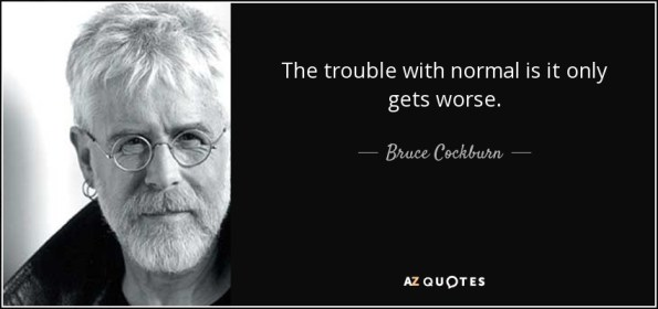 quote-the-trouble-with-normal-is-it-only-gets-worse-bruce-cockburn-73-7-0789